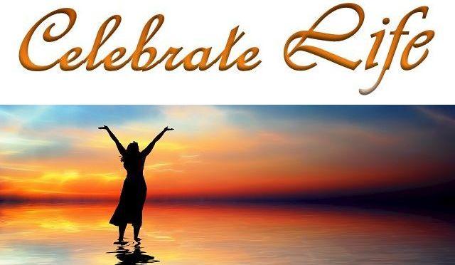 Celebrate Life - 640 x 372