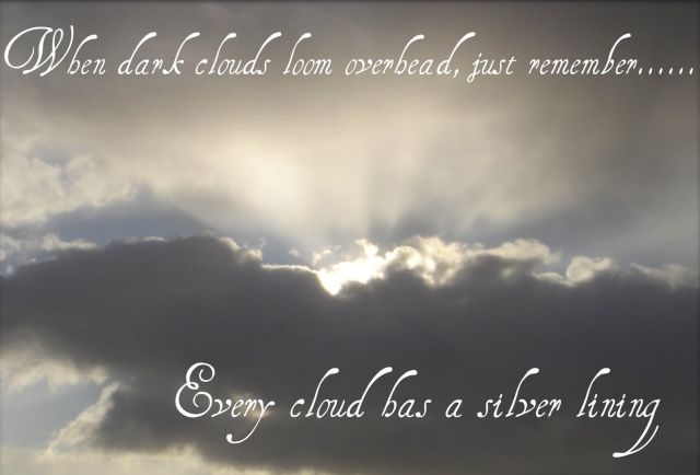 Every dark cloud has a silver lining.